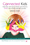 Connected Kids: Help Kids With Special Needs (and Autism) Shine With Mindful, Heartfelt Activities