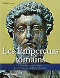 Les Empereurs romains. L'histoire règne par règne des souverains de la Rome impériale
