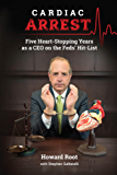 Cardiac Arrest: Five Heart-Stopping Years as a CEO On the Feds' Hit-List (English Edition)