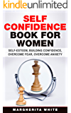 Self-Confidence Book for Women: Create Self-Esteem, Build Confidence, Overcome Fear, and Overcome Anxiety (counseling 3) (English Edition)