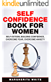 Self-Confidence Book for Women: Create Self-Esteem, Build Confidence, Overcome Fear, and Overcome Anxiety (counseling 3)