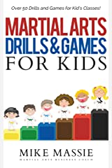 Martial Arts Drills and Games for Kids: Over 50 Exciting Drills and Games for Kids That'll Keep Your Students Training Through Black Belt (Martial Arts Business Success Steps Book 8) Kindle Edition