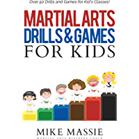 Martial Arts Drills and Games for Kids: Over 50 Exciting Drills and Games for Kids That'll Keep Your Students Training…