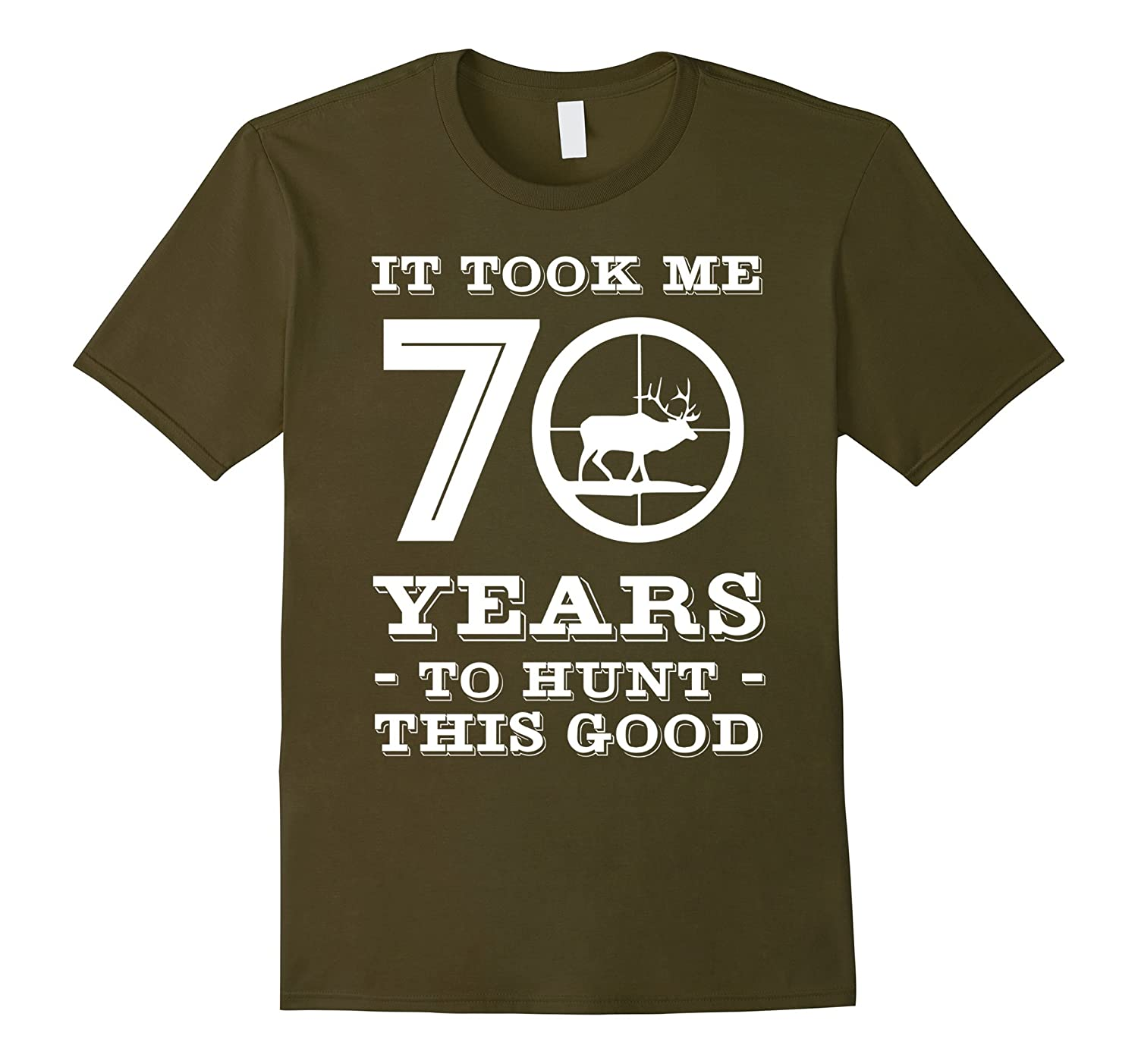 70th Birthday Shirt for Hunter : It Took Me 70 Years To Hunt-FL