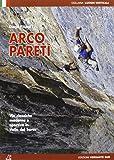 Arco pareti. Vie classiche, moderne e sportive in Valle del Sarca