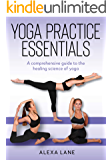 Yoga Practice Essentials: A comprehensive guide to the healing science of yoga