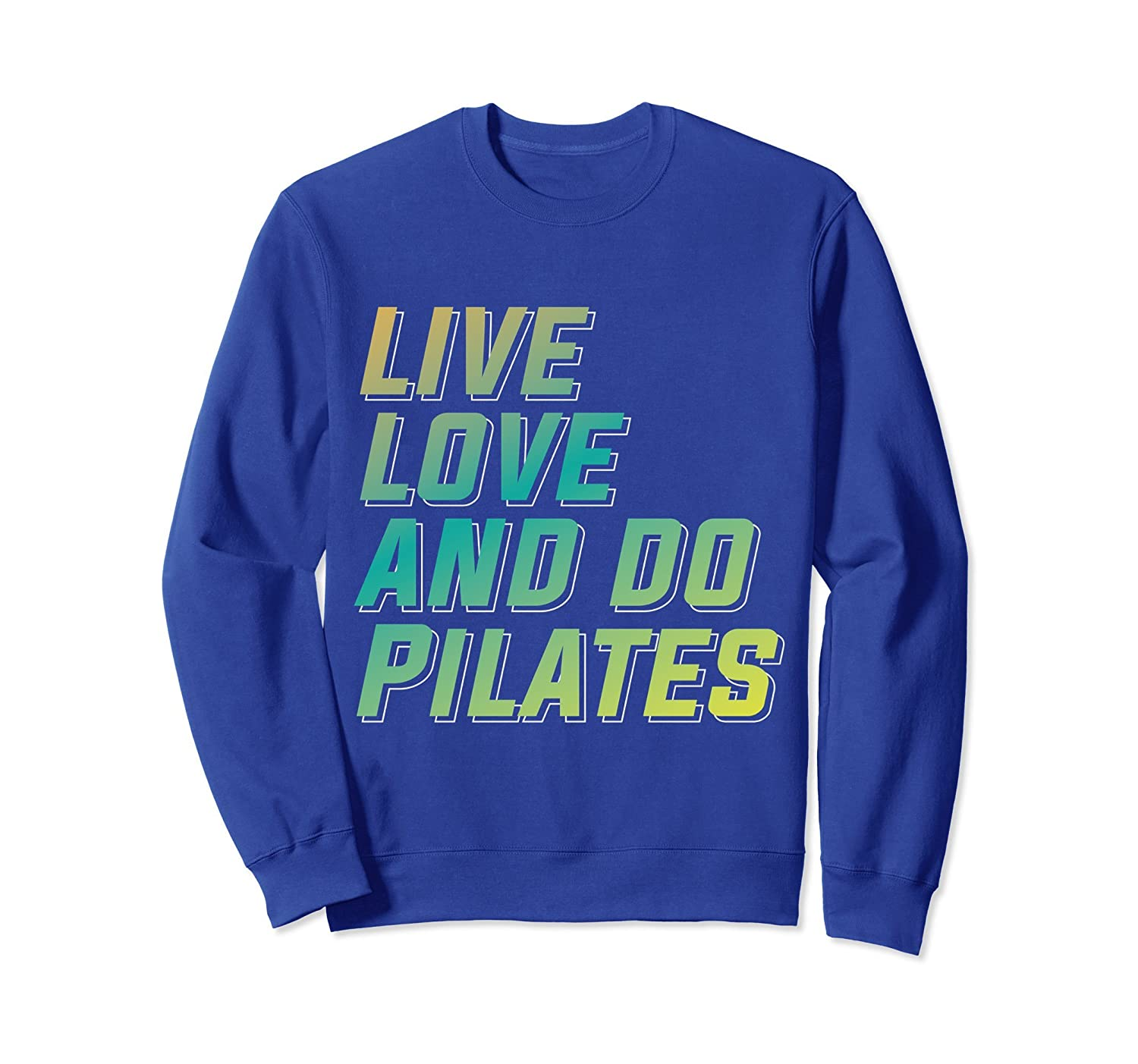 Live Love Do Pilates sweatshirt Funny Contrology lover gift-anz
