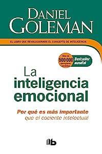 La Inteligencia emocional: Por qué es más importante que el cociente intelectual  / Emotional Intelligence (Spanish Edition)