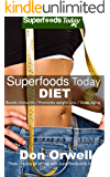 Superfoods Today Diet: Weight Maintenance Diet, Gluten Free Diet, Wheat Free Diet, Heart Healthy Diet, Whole Foods Diet…