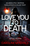 Love You to Death: An Absolutely Gripping Thriller With a Killer Twist (Detective Ruby Preston Crime Thriller Series Book 1)