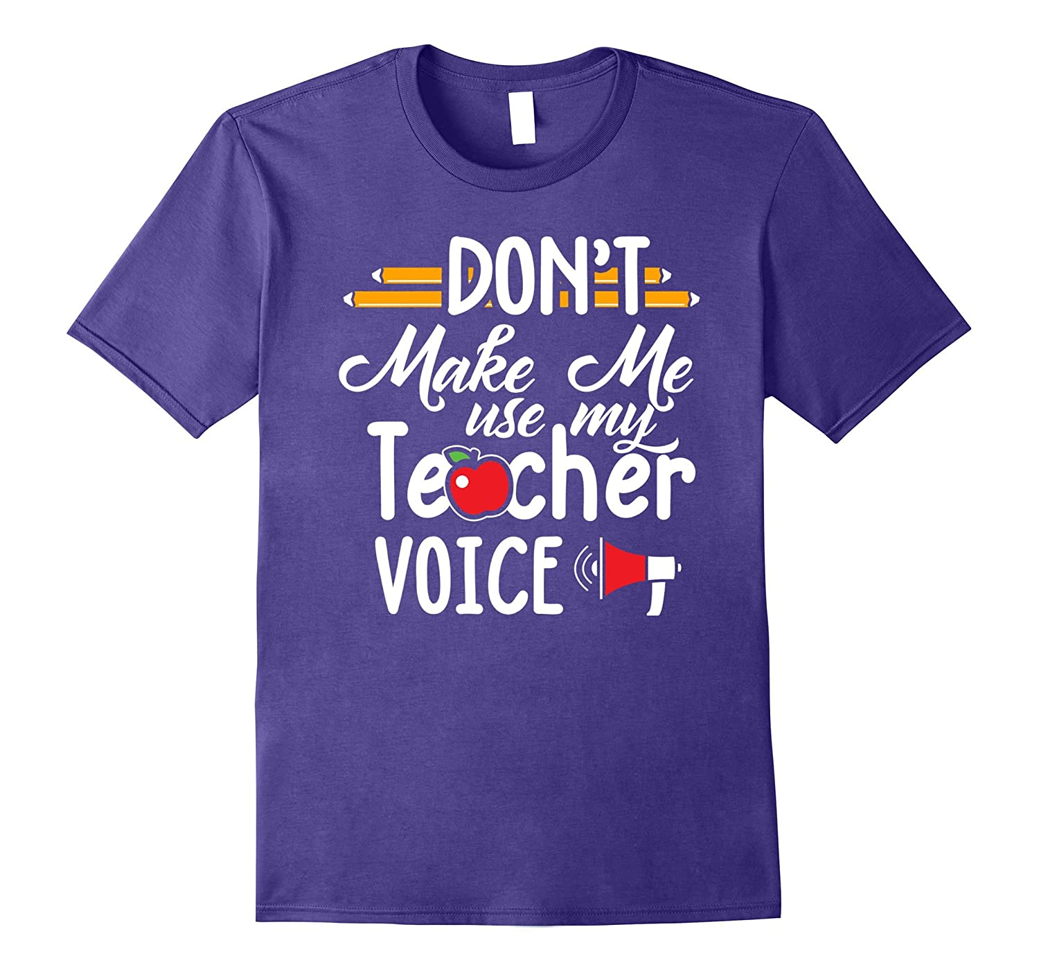 Don't Make Me Use My Teacher Voice - Funny Teacher Shirt-T-Shirt