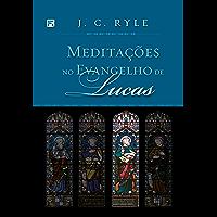 Meditações no Evangelho de Lucas (Meditações nos Evangelhos Livro 3)
