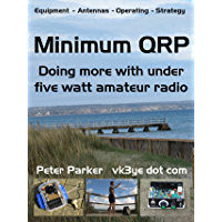 Minimum QRP: Doing more with under five watt amateur radio (English Edition)