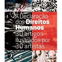 A Declaração Dos Direitos Humanos: 30 Artigos Ilustrados Por 30 Artistas