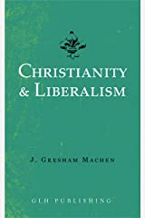 Christianity & Liberalism Kindle Edition