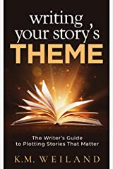 Writing Your Story's Theme: The Writer's Guide to Plotting Stories That Matter (Helping Writers Become Authors Book 9) Kindle Edition
