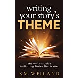 Writing Your Story's Theme: The Writer's Guide to Plotting Stories That Matter (Helping Writers Become Authors Book 9)