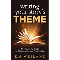 Writing Your Story's Theme: The Writer's Guide to Plotting Stories That Matter (Helping Writers Become Authors Book 9…