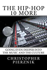 The Hip-Hop 10 More: Going Even Deeper into the Music and the Culture Kindle Edition
