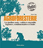 Agroforesterie (Les jardins oasis : cultiver ensemble légumes, condimentaires et fruits)