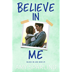 Believe in Me (Believe in Love - A Young Adult Romance Book 1)