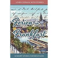 Learn German with Stories: Ferien in Frankfurt - 10 short stories for beginners