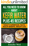 All You Need to Know about Kefir Water Plus 45 Recipes: Today's Superfood, Facts, Health Benefits, Weight Loss (Today's Superfoods Book 7)