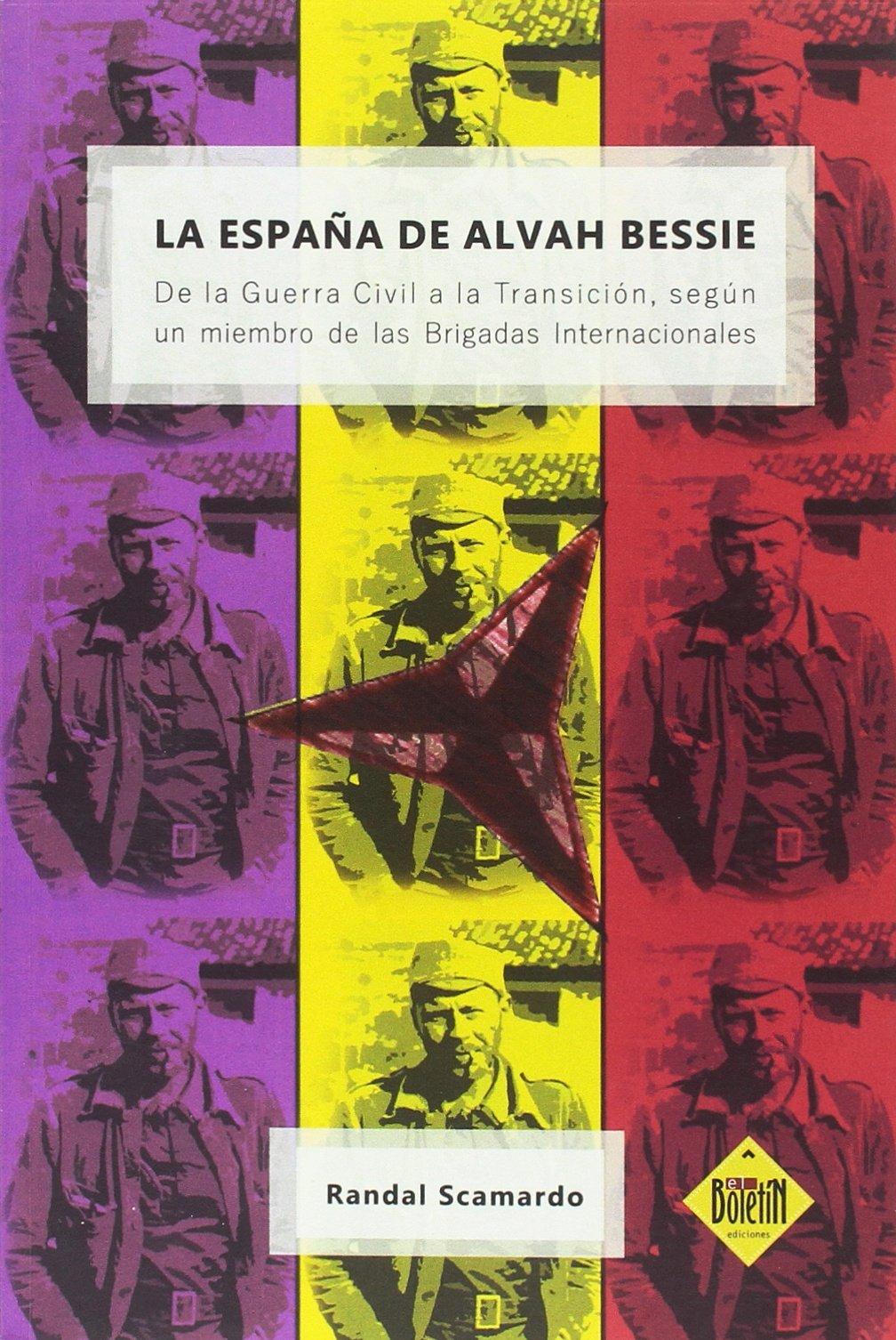 LA ESPAÑA DE ALVAH BESSIE: De la Guerra Civil a la Transición ...