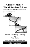 A Pilates Primer: The Combo Millennium Edition: Return to Life Through Contrology and Your Health