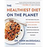 The Healthiest Diet on the Planet: Why the Foods You Love - Pizza, Pancakes, Potatoes, Pasta, and More - Are the Solution to