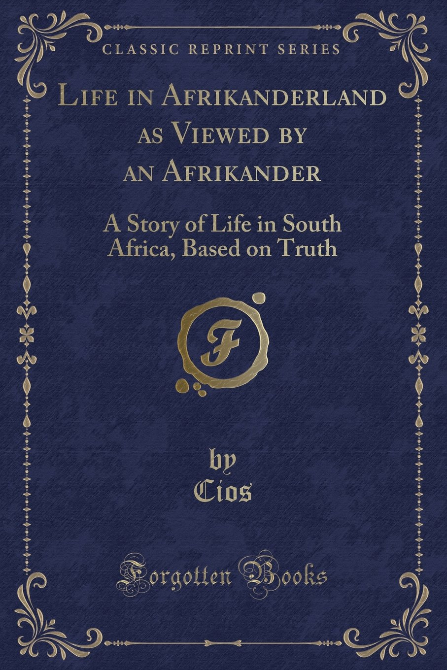Life in Afrikanderland as Viewed by an Afrikander: A Story of Life in South Africa, Based on Truth (Classic Reprint) ebook