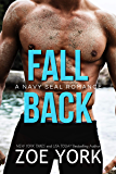 Fall Back: Navy SEAL romance (SEALs Undone Series Book 6)