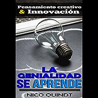 LA GENIALIDAD SE APRENDE: Técnicas de pensamiento creativo aplicadas a los negocios