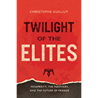 Twilight of the Elites: Prosperity, the Periphery, and the Future of France (English Edition)