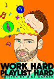 Work Hard Playlist Hard: The DIY playlist guide for Artists and Curators (English Edition)