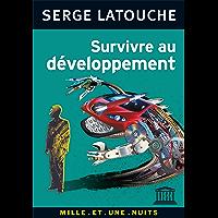 Survivre au développement : De la décolonisation de l'imaginaire économique à la construction d'une société alternative (Les Petits Libres t. 55)
