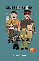 Simple History: A Simple Guide To World War II: