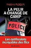 La Peur a changé de camp: Les confessions incroyables des flics