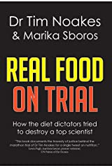 Real Food On Trial: How the diet dictators tried to destroy a top scientist Kindle Edition
