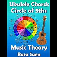 Music Theory - Ukulele Chord Theory - Circle of Fifths Fully Explained and application to Ukulele Playing (Learn Ukulele… book cover