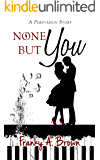 None But You (Austen Inspirations Book 2)