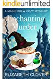 Enchanting Murder (A Magic Brew Cozy Mystery Book 1)