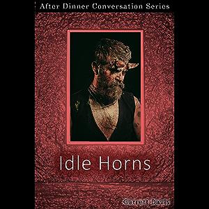 Idle Horns: After Dinner Conversation Short Story Series
