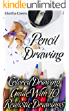 Pencil Drawing: Colored Drawing Guide With 10 Realistic Drawings: (How to Draw, The Drawing Book)