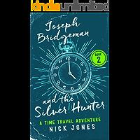 Joseph Bridgeman and the Silver Hunter: A Time Travel Adventure (The Downstream Diaries Book 2)