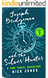 Joseph Bridgeman and the Silver Hunter: A Time Travel Adventure (The Downstream Diaries Book 2)