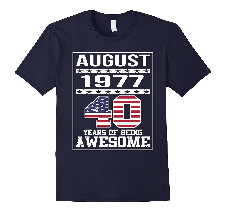 40th Birthday Gifts August 1977 - 40 Yrs B-day T Shirt-Art