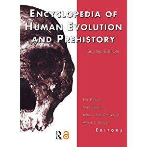 Encyclopedia of Human Evolution and Prehistory: Second Edition (Garland Reference Library of the Humanities Book 1845)