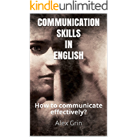 COMMUNICATION SKILLS IN ENGLISH: How to communicate effectively?