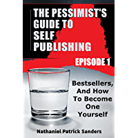 The Pessimist's Guide to Self Publishing: Episode 1: Bestsellers: A Quick Guide.